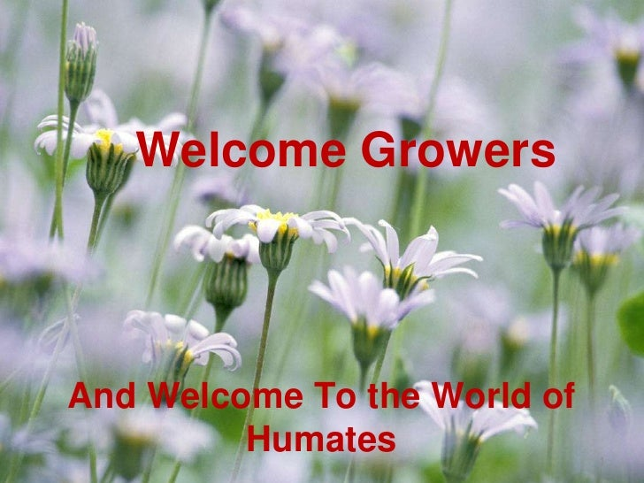 Welcome Growers<br />And Welcome To the World of Humates<br />1<br />