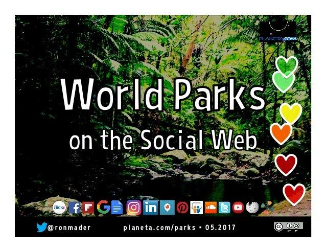 @ r o n m a d e r • p l a n e t a . w i k i s p a c e s . c o m / p a r k s • 0 8 . 2 0 1 5 World Parks on the Social Web