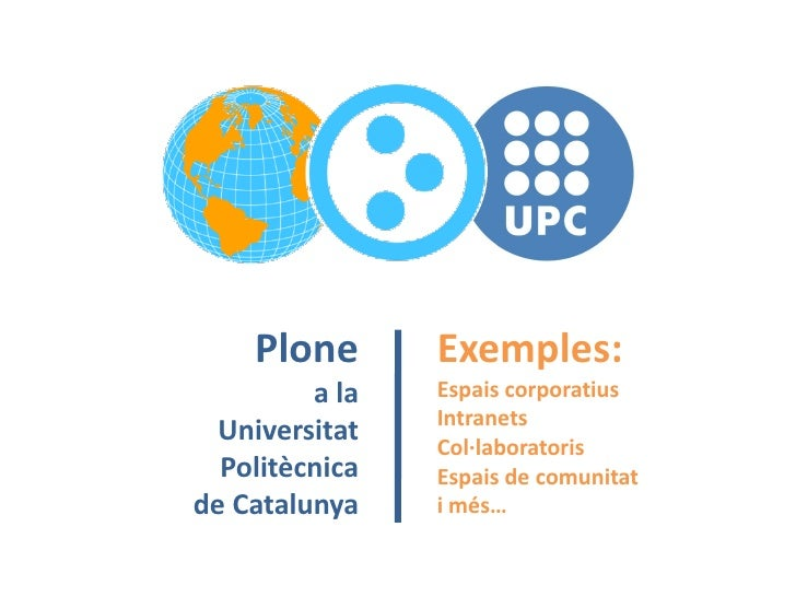 Plone       Exemples:          a la   Espais corporatius                 Intranets   Universitat   Col·laboratoris   Polit...