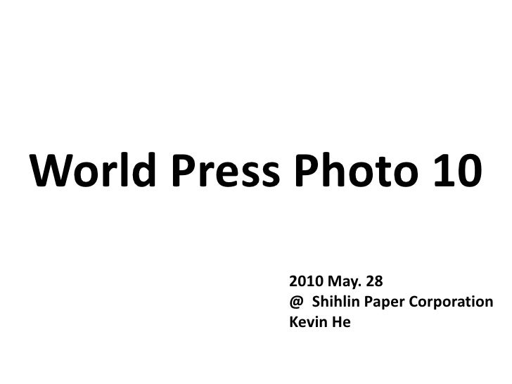 World Press Photo 10            2010 May. 28            @ Shihlin Paper Corporation            Kevin He