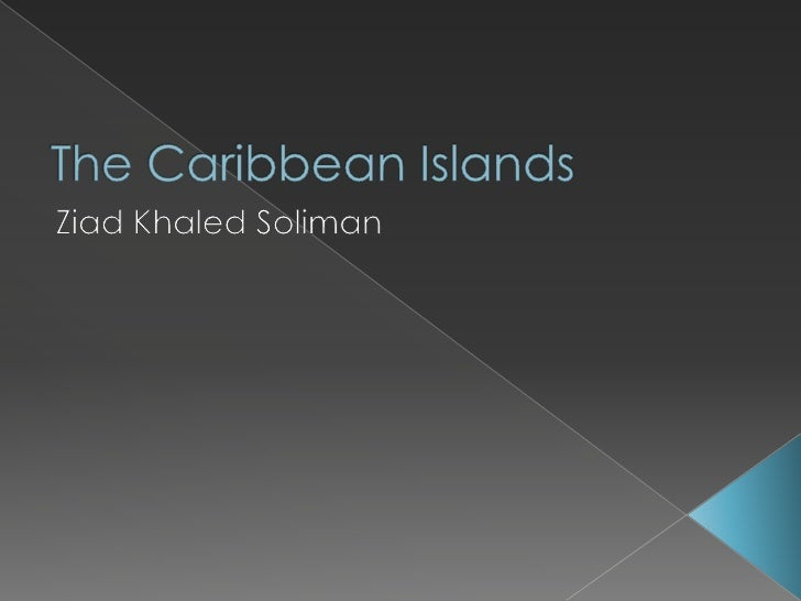 The Caribbean Islands<br />Ziad Khaled Soliman<br />