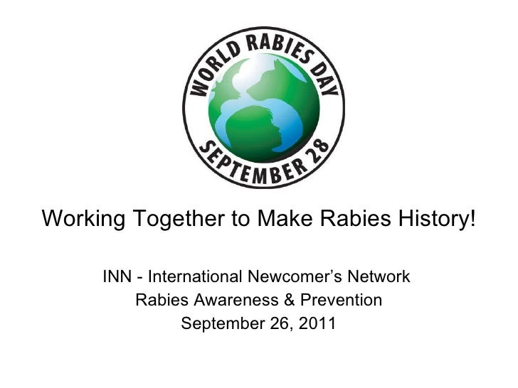 Working Together to Make Rabies History! INN - International Newcomer's Network  Rabies Awareness & Prevention September 2...