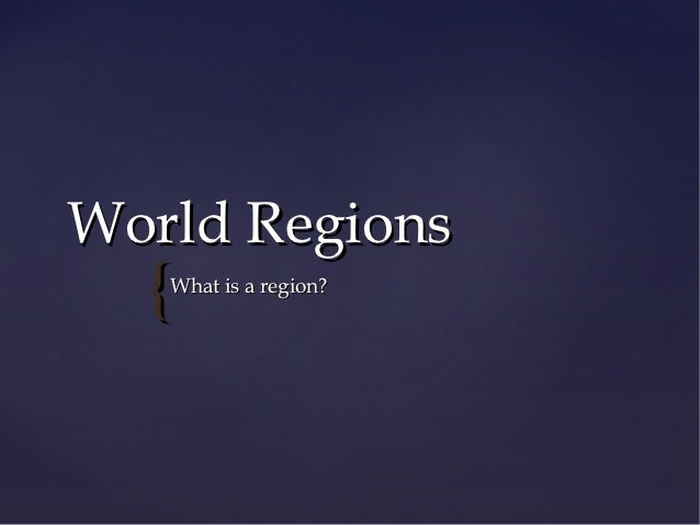 World Regions  {What is a region?