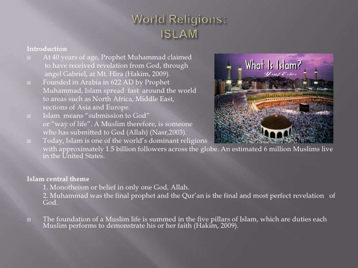 World Religions:ISLAM<br />Introduction<br />At 40 years of age, Prophet Muhammad claimed<br /> to have received revelatio...