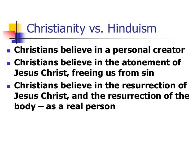 hinduism and christianity essay Hinduism and christianity essaysall religions seek the same truth they all try to help man understand his place in this confusing and often tragic world followers search for the answers to life's questions in the comforts of faith in a particular religion, but how those religions provide for.