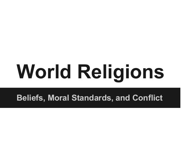 World Religions Beliefs, Moral Standards, and Conflict