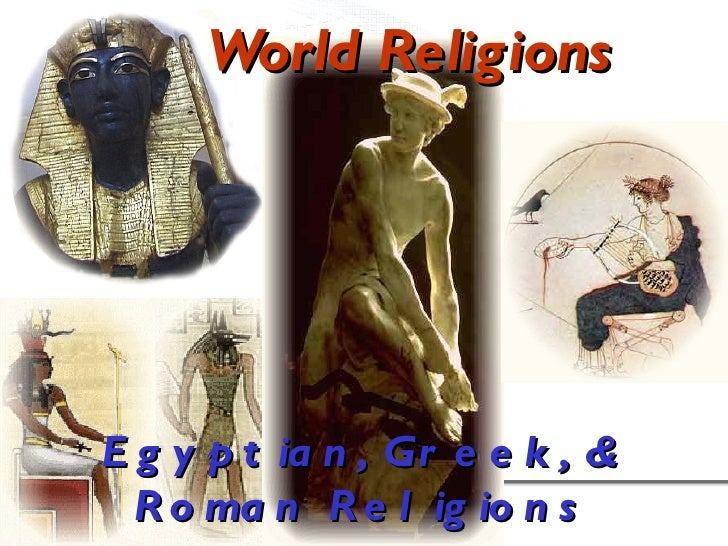 World Religions: Egyptian, Greek, and Roman Religions