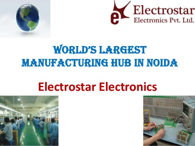 World's largest Manufacturing Hub in Noida  Electrostar Electronics