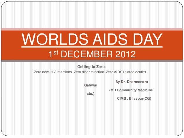 WORLDS AIDS DAY         1st DECEMBER 2012                            Getting to Zero: Zero new HIV infections. Zero discri...