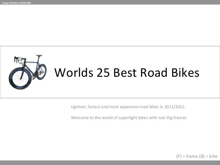 Worlds 25 Best Road Bikes Lightest, fastest and most expensive road bikes in 2011/2012. Welcome to the world of superlight...