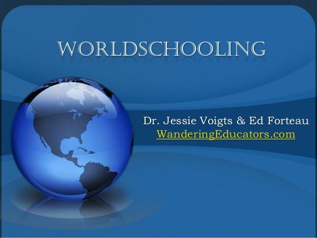 WorldSchooling     Dr. Jessie Voigts & Ed Forteau       WanderingEducators.com