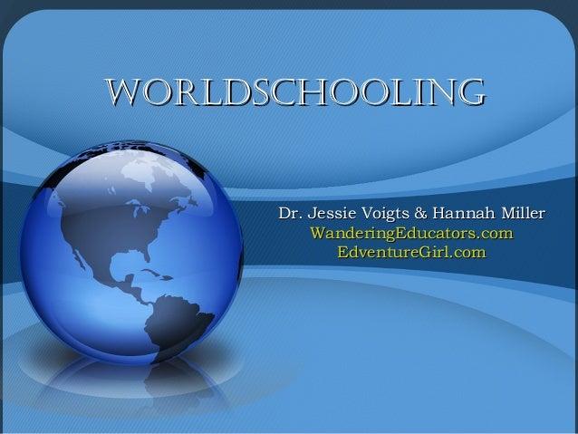 WorldSchoolingWorldSchooling Dr. Jessie Voigts & Hannah MillerDr. Jessie Voigts & Hannah Miller WanderingEducators.comWand...