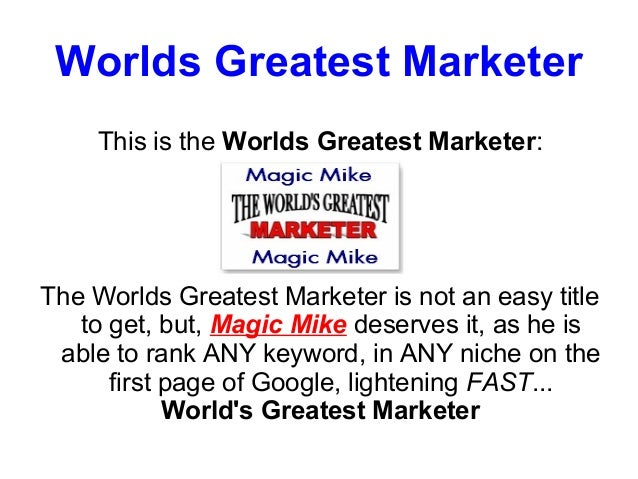 Worlds Greatest Marketer     This is the Worlds Greatest Marketer:The Worlds Greatest Marketer is not an easy title   to g...
