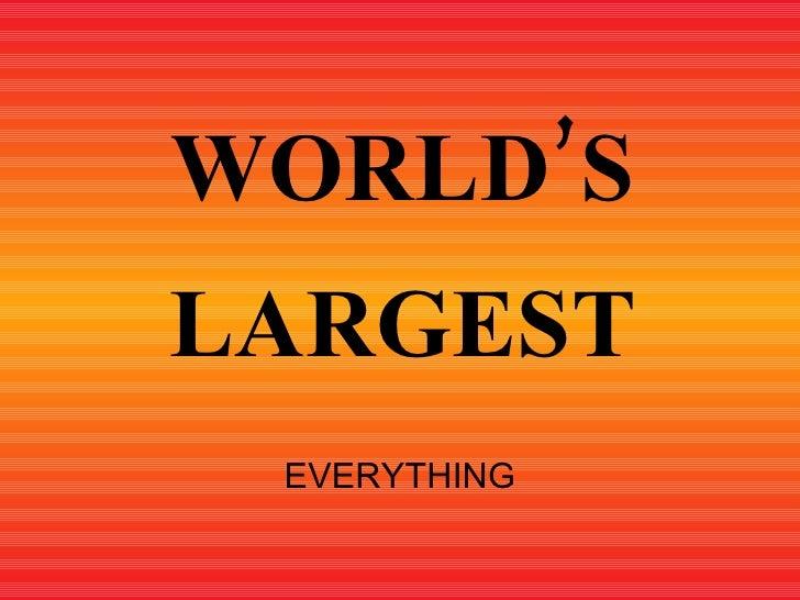 WORLD'S LARGEST EVERYTHING