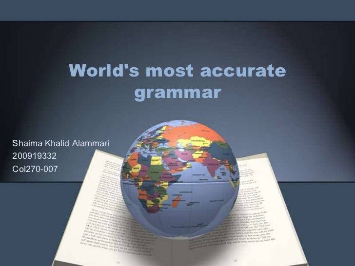 Worlds most accurate                  grammarShaima Khalid Alammari200919332Col270-007