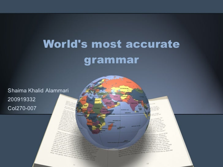 World's most accurate grammar Shaima Khalid Alammari 200919332 Col270-007