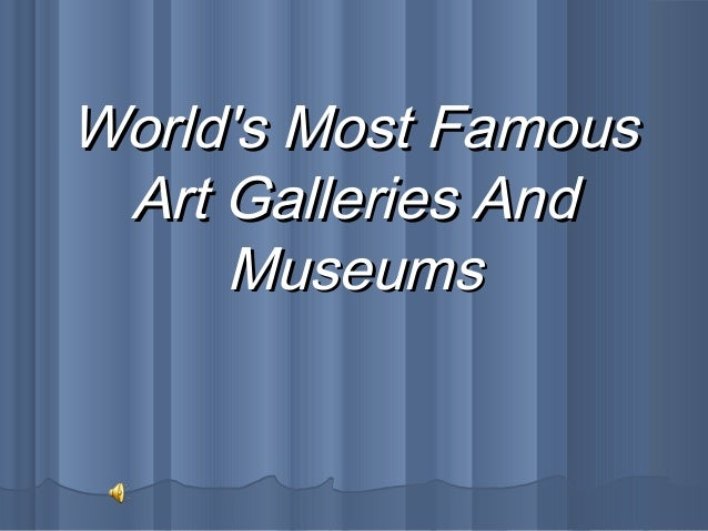 World 39 S Most Famous Art Galleries And Museums