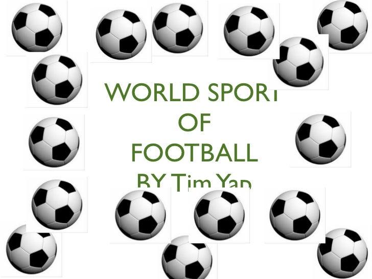 WORLD SPORT    OF FOOTBALL BY Tim Yap