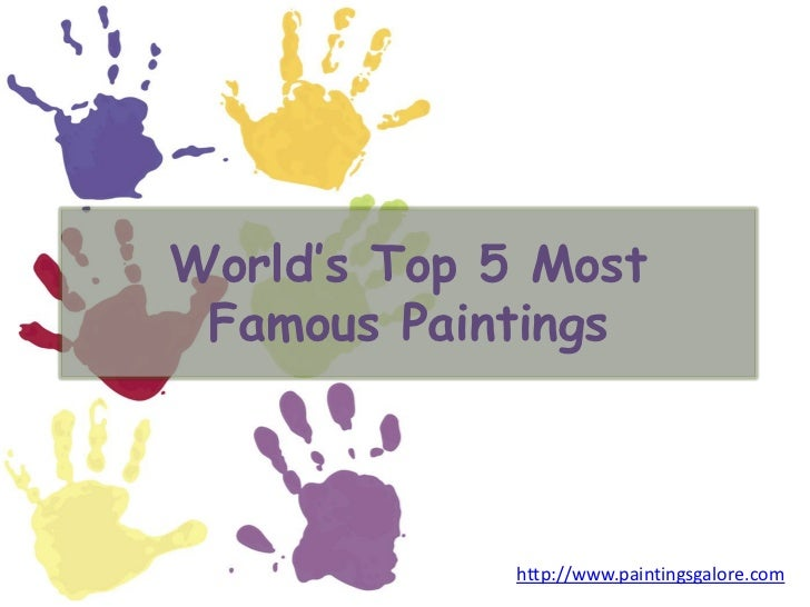 World's Top 5 Most Famous Paintings             http://www.paintingsgalore.com