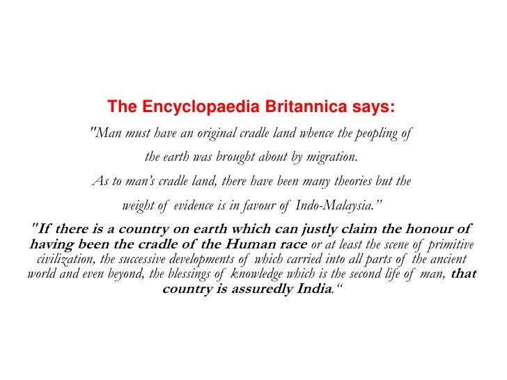 "The Encyclopaedia Britannica says:<br />""Man must have an original cradle land whence the peopling of <br />the earth..."
