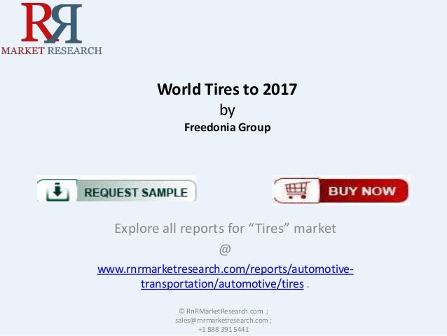 "World Tires to 2017 by Freedonia Group  Explore all reports for ""Tires"" market @ www.rnrmarketresearch.com/reports/automot..."