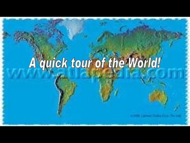 A quick tour of the World!