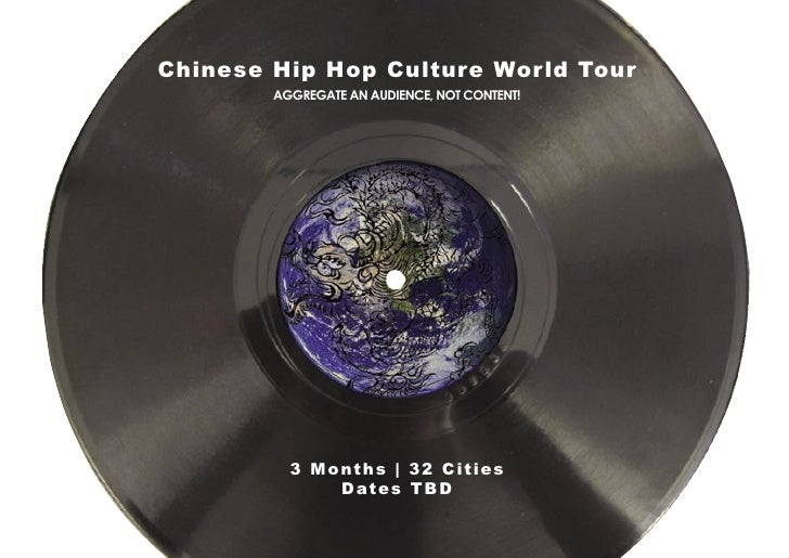Chinese Hip Hop Culture World Tour         AGGREGATE AN AUDIENCE, NOT CONTENT!               3 M o n t h s   3 2 C i t ies...