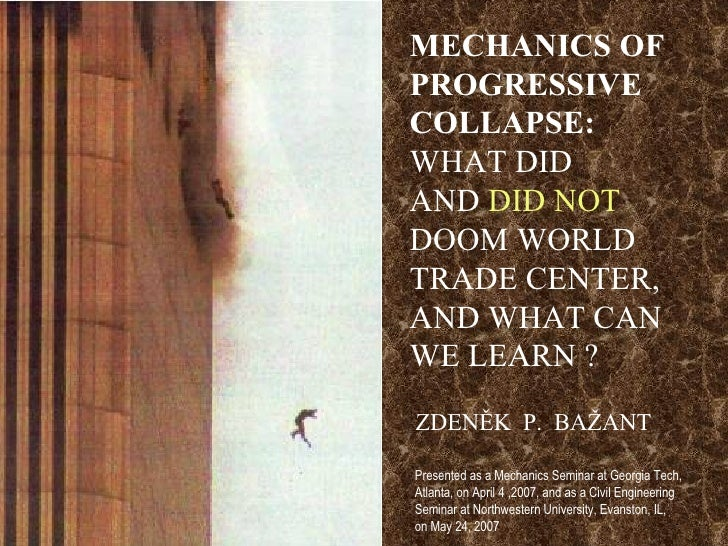 MECHANICS OF PROGRESSIVE  COLLAPSE:  WHAT DID  AND  DID NOT  DOOM WORLD TRADE CENTER, AND WHAT CAN WE LEARN ? ZDENĚK  P.  ...