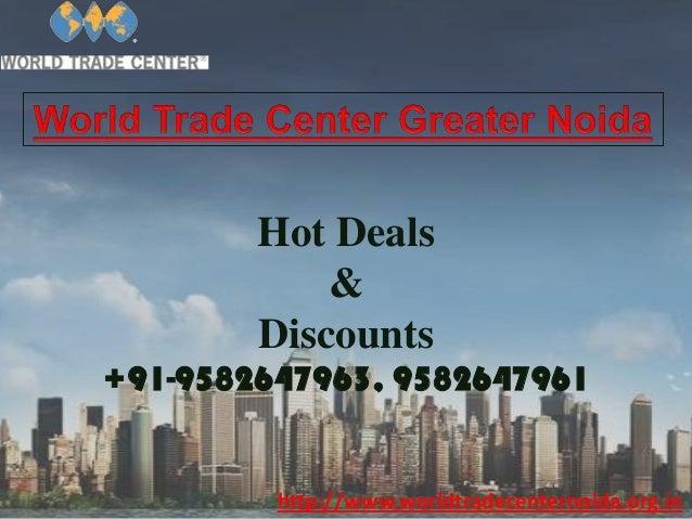 Hot Deals & Discounts +91-9582647963, 9582647961  http://www.worldtradecenternoida.org.in
