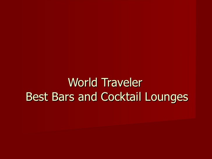 World Traveler  Best Bars and Cocktail Lounges
