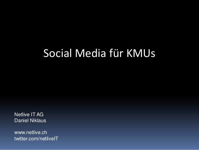 Social Media für KMUsNetlive IT AGDaniel Niklauswww.netlive.chtwitter.com/netliveIT