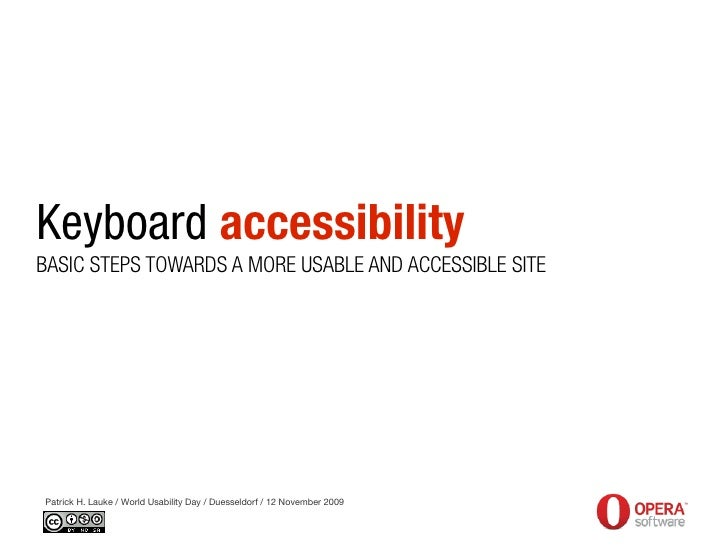 Keyboard accessibility BASIC STEPS TOWARDS A MORE USABLE AND ACCESSIBLE SITE     Patrick H. Lauke / World Usability Day / ...