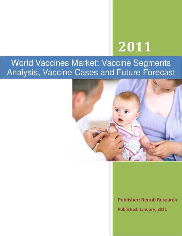 2011 Publisher: Renub Research Published: January, 2011 World Vaccines Market: Vaccine Segments Analysis, Vaccine Cases an...