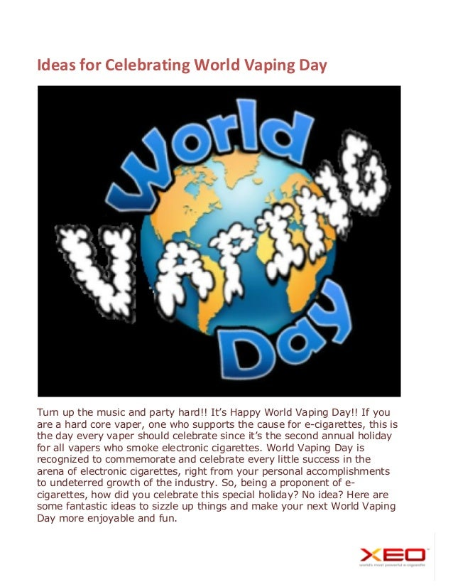 Ideas for Celebrating World Vaping Day Turn up the music and party hard!! It's Happy World Vaping Day!! If you are a hard ...