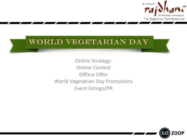 Online Strategy:         Online Contest          Offline OfferWorld Vegetarian Day Promotions        Event listings/PR