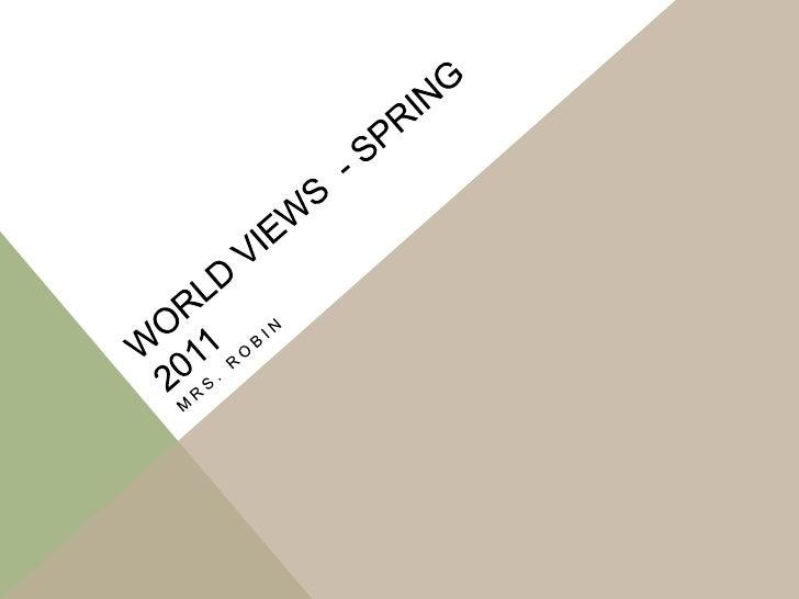 World views  - Spring 2011 Mrs. Robin