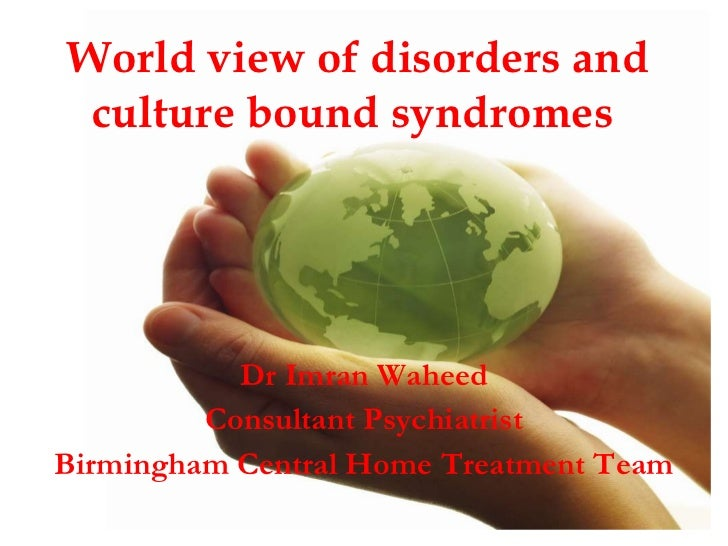 World view of disorders and culture bound syndromes   Dr Imran Waheed Consultant Psychiatrist Birmingham Central Home Trea...