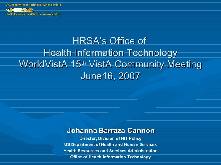 HRSA's Office of  Health Information Technology WorldVistA 15 th  VistA Community Meeting June16, 2007 Johanna Barraza Can...