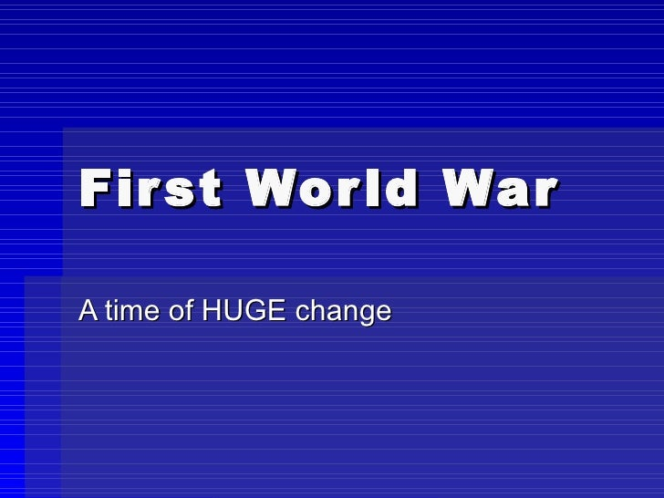 First World War A time of HUGE change