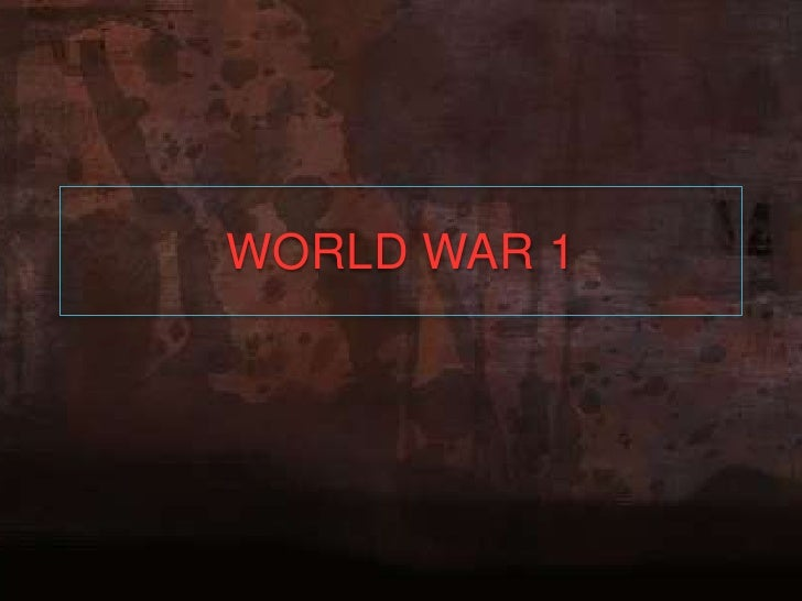 WORLD WAR 1<br />