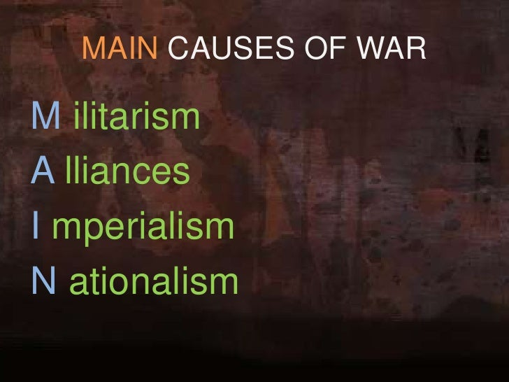 main causes of war essays Home essays causes of war causes of war the causes of world war i included a growing rate of militarism  these are the main causes of war.