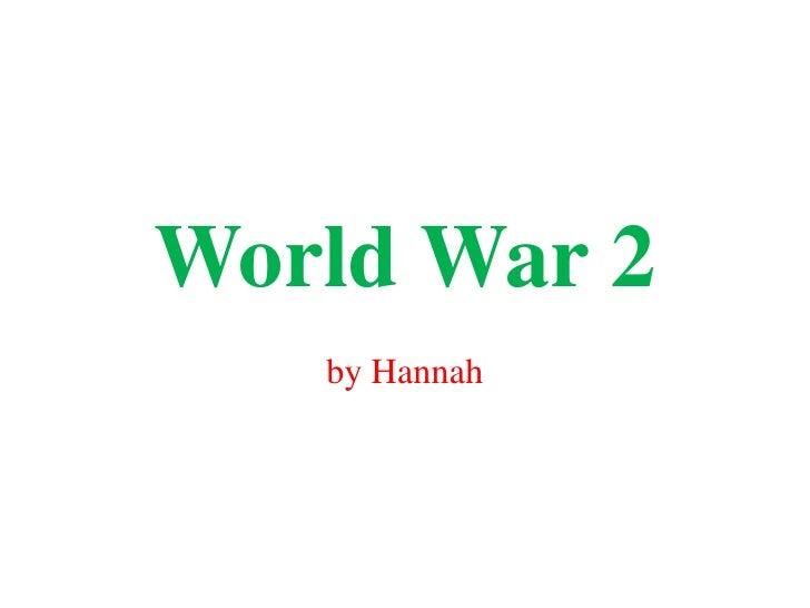 World War 2 by Hannah
