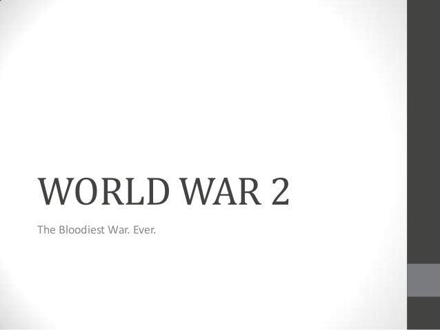 WORLD WAR 2The Bloodiest War. Ever.