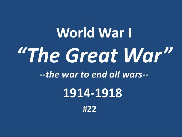"""World War I  """"The Great War"""" --the war to end all wars--  1914-1918 #22"""