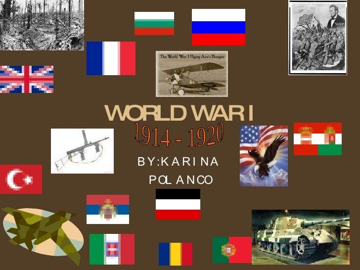 WORLD WAR I BY: KARINA  POLANCO 1914 - 1920 1914 - 1920