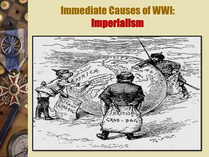 imperialism in the first world war In world war i, imperialism caused increased tensions among european nations as germany sought to gain power by vying for more control over the colonies in africa imperialism refers to an imbalance of power in the political sphere, usually among nations it happens when a stronger nation takes over.