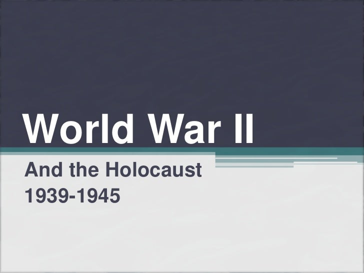 World War II<br />And the Holocaust<br />1939-1945<br />