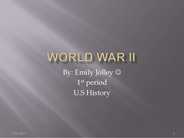 5/24/2013 1By: Emily Jolley 1st periodU.S History