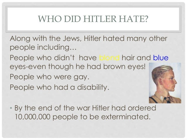 why did hitler hate the jews Roots of hitler's and the nazis' hatred of jews for a short answer see the related questions listed at the bottom  many of the 'theories' about hitler's hatred of.