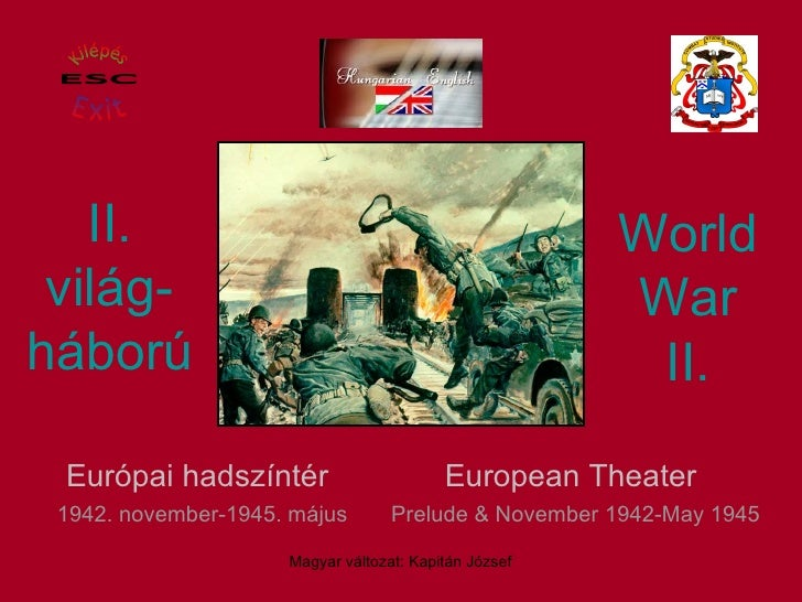 II . világ- háború European Theater   Prelude & November 1942-May 1945 World War II . Európai hadszíntér   1942. november-...